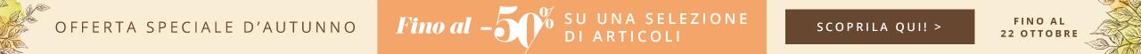 Offerta Speciale d'Autunno - Fino al -50% su una Selezione di Articoli