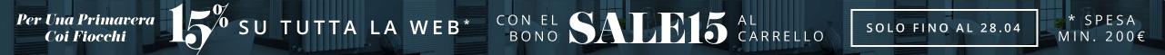 Per Una Primavera Coi Fiocchi 15% Su Tutta La Web Applica Il Codice SALE15 Al Carrello Solo fino al 28.04 Spesa min. 200€
