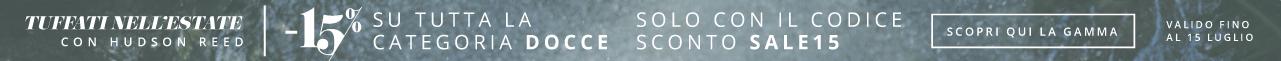 Tuffati nell'Estate con Hudson Reed  -15% su TUTTA la categoria Docce - Solo con il codice sconto SALE15 - Valido fino al 15 luglio
