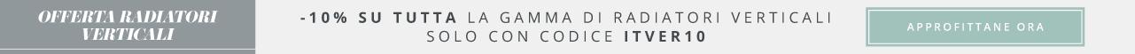 Offerta Radiatori Verticali -10% Su Tutta La Gamma di Radiatori Verticali Solo Con Codice ITVER10